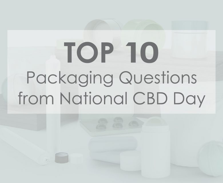 Top 10 Packaging Questions from National CBD Day